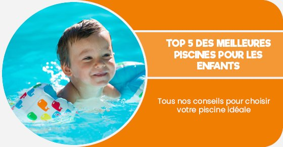 Tous nos conseils pour choisir votre piscine idéale